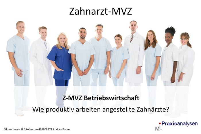 Z-MVZ Betriebswirtschaft - Wie produktiv arbeitet ein Zahnarzt-MVZ mit angestellten Zahärzten?