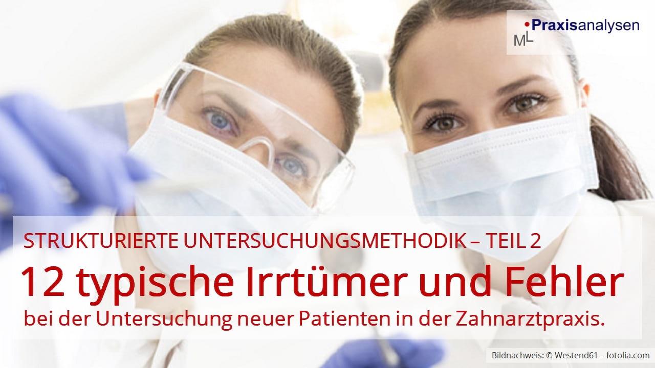 12 typische Irrtümer und Fehler bei der Untersuchung neuer Patienten in der Zahnarztpraxis