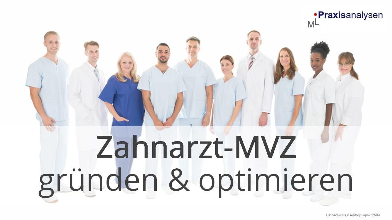 Z-MVZ Gründung und Optimierung eines Zahnärztlichen Versorgungszentrums mit angestellten Zahnärzten