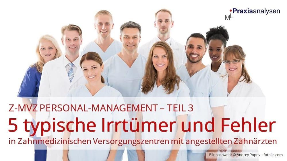 Z-MVZ Personal-Management: 5 typische Irrtümer und Fehler mit angestellten Zahnärzten in einem Z-MVZ